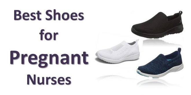 Best Shoes for Pregnant Nurses in 2021, The Right Footwear is Essential