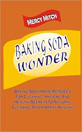 Buy Baking Soda Wonder: Baking Soda Home Remedies for Cleaning, Hygiene and Health Book Online at Low Prices in India   Baking Soda Wonder: Baking Soda Home Remedies for Cleaning, Hygiene and